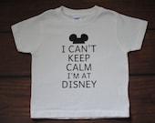 Can't Keep Calm I'm at Disney Shirt - TODDLER size