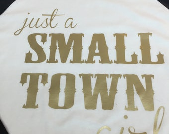 Just A Small Town Girl//Graphic Tee//HTV//Heat Transfer Vinyl