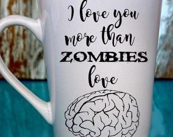Zombie Coffee Mug, Funny Saying, I Love You More Than Zombies Love Brains