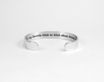 """You're my favorite bitch to bitch about bitches with ~ Best Friend Gift / Maid of Honor Gift / Sister Gift - 3/8"""" hidden message cuff"""