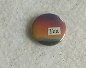 """Simple, lovely """"Tea"""" sunset pin - OOAK unique upcycled gift for tea lovers, tea fanatics, stocking stuffer - cute pinback"""