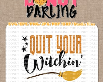 Instant Download: Quit Your Witchin, Halloween File Cutting Files  etc. svg / eps / pdf / dxf / png / jpg / Halloween SVG