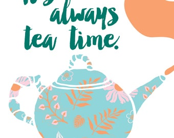 It's Always Tea Time Print
