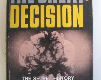 The Great Decision: The Secret History of The Atomic Bomb 1959 Hardcover