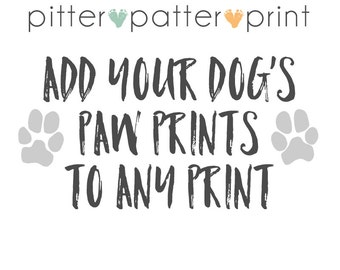 Add YOUR Dog's Paw Prints to any art print