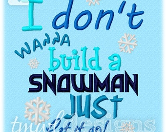 Don't Wanna Build A Snowman Embroidery Digital Design File - 5x7