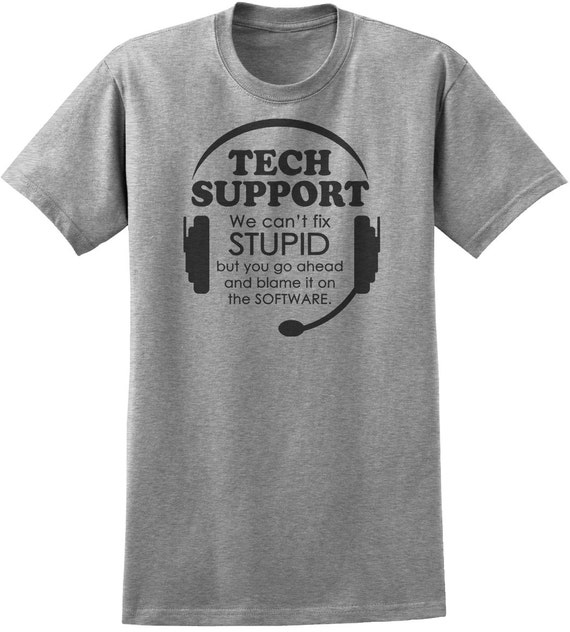 Tech Support Can't Fix Stupid work humor snarky job tees