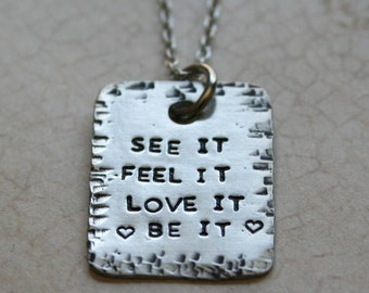 See it Feel it Love it Be it Spiritual necklace Hand stamped Jewelry Law of Attraction Necklace