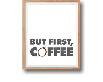 But first coffee print Kitchen Art Coffee Quote Coffee Art Typography Print Wall art gift for him gift for her