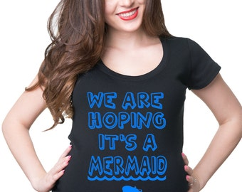 Pregnancy T-Shirt We Are Hoping It's A Mermaid T-Shirt Maternity Top Birth Announcement Tee Shirt