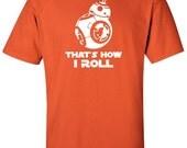 BB8 That's How I Roll T Shirt - Star Wars T Shirt - BB8 - Funny Droid - Adult Unisex Gildan - Disney T Shirt - Episode 7 - The Force Awakens