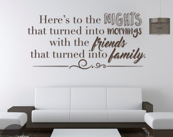 Here's to the Nights that turned into Mornings with the Friends that turned into Family Vinyl Wall Decal Sticker