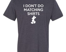 I Don't Do Matching Shirts Mickey Mouse  Disney World Super Soft Vintage Short Sleeve T-Shirt Matches Family Vacation Shirt Baby Adult Sizes