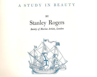 THE SAILING SHIP; A Study In Beauty, 1950, Stanley Rogers,1st Ed, Illustrated