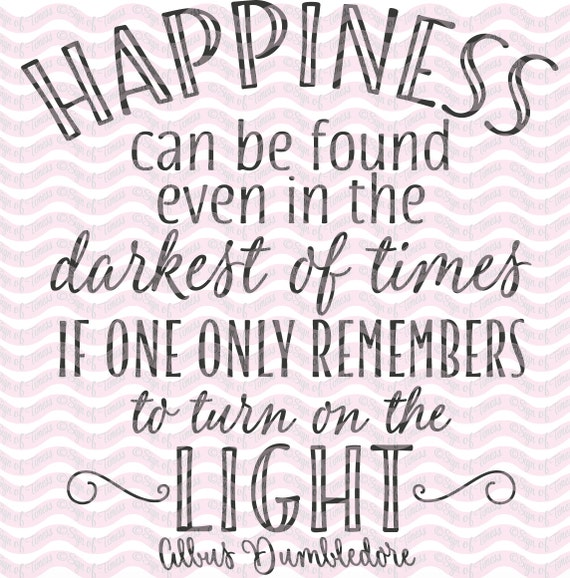 Happiness Can Be Found In The Darkest Of Times Quote: Inspirational SVG, Happiness SVG, Inspirational Quote