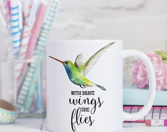 Coffee Mug Hummingbird Cup - With Brave Wings She Flies Mug - Motivational Mug