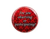 "Hannibal Quote Button, Small Badge, 1.25"" Button, Are You Observing or Participating - H4-2"