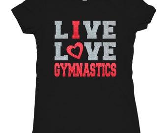 Tee Shirt Gymnastics Glitter T-shirt Gymnast Gymnastic Shirt T-shirt girls gift Lets Live Love Gymnastics I love gymnastics