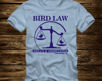 BIRD LAW Kelly and Associates T-Shirt - Adult sizes S-3Xl in many colors - always sunny in Philadelphia charlie frank dee dennis mac