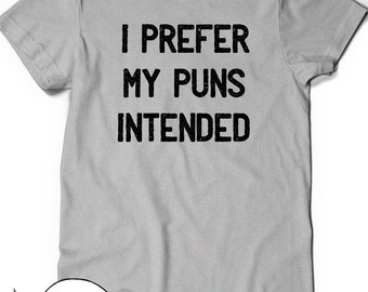 Funny Shirt Puns T-Shirt T Shirt Tees Funny Ladies Womens Mens Gift Geek Nerd Tshirt Geekery  Humor English Writer I Prefer my Puns Intended