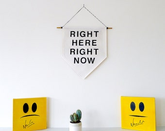 Right Here, Right Now Wall Banner. Affirmation Wall Hanging / Handmade Fabric Wall Flag / Home Decoration