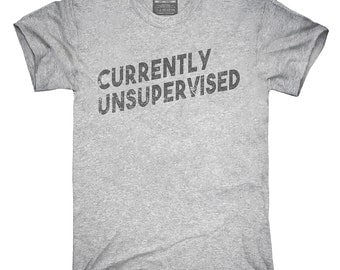 Currently Unsupervised T-Shirt, Hoodie, Tank Top, Gifts