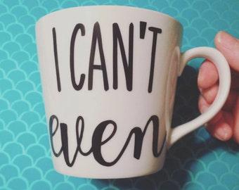 I Can't Even Mug or Tumbler