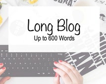 Long Blog Post - 600 Words - Professional Blog - Writing Service - Custom Writing - Business Writing