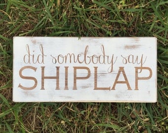 "Shabby Chic ""did somebody say SHIPLAP"" Wooden Sign (12"" x 5.5"")"