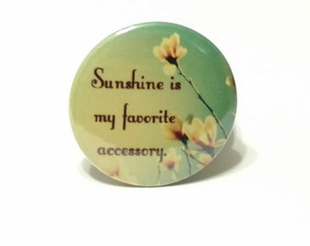 "Sunshine is my favorite accessory - 1.25"" or 1.5"" - Pinback Button - Magnet - Keychain"