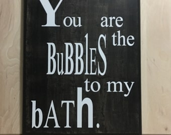 You are the bubbles to my bath wood sign, custom wooden sign, bathroom sign, gift for her, gift for him, wood sign sayings, anniversary gift