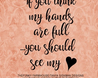 SVG & PNG - If you think my hands are full ...you should see my heart