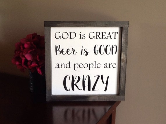 God Is Great Beer Is Good And People Are By