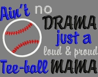 Buy 3 get 1 free! Ain't no drama, just a loud and proud tee-ball mama applique embroidery design, Tball, tee-ball mom 4x4 5x7 6x10