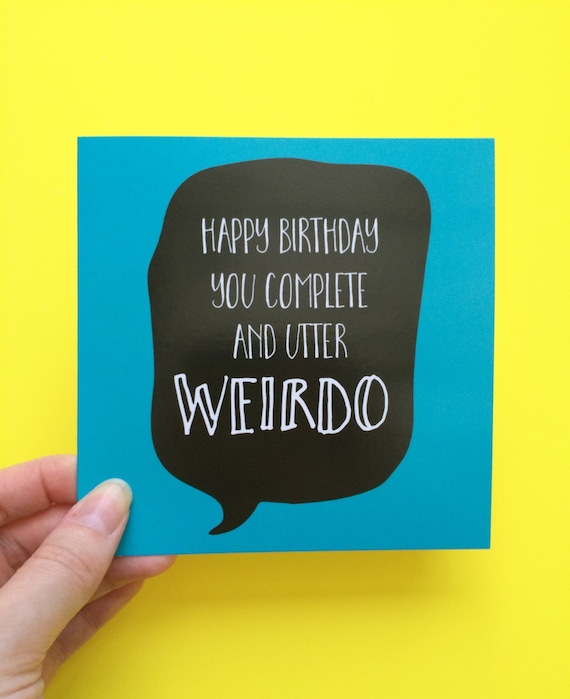 happy birthday weirdo card birthday card funny birthday