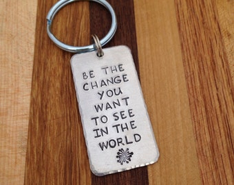 Be the change you want to see in the world - Keychain, Bag Tag, Zipper Charm, or Necklace - Gift - Graduation - Birthday