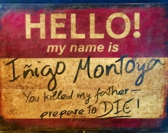 SAMPLE SALE: Princess Bride Inigo Montoya Antiqued Rustic Sign