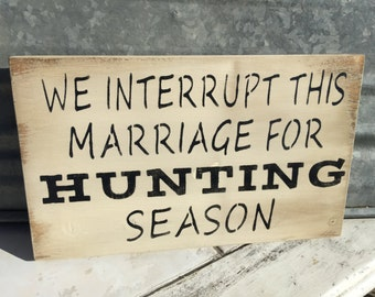 Rustic Wood Sign - Hunting Sign- We interrupt this Marriage for Hunting Season - Hunting Decor - Man Cave