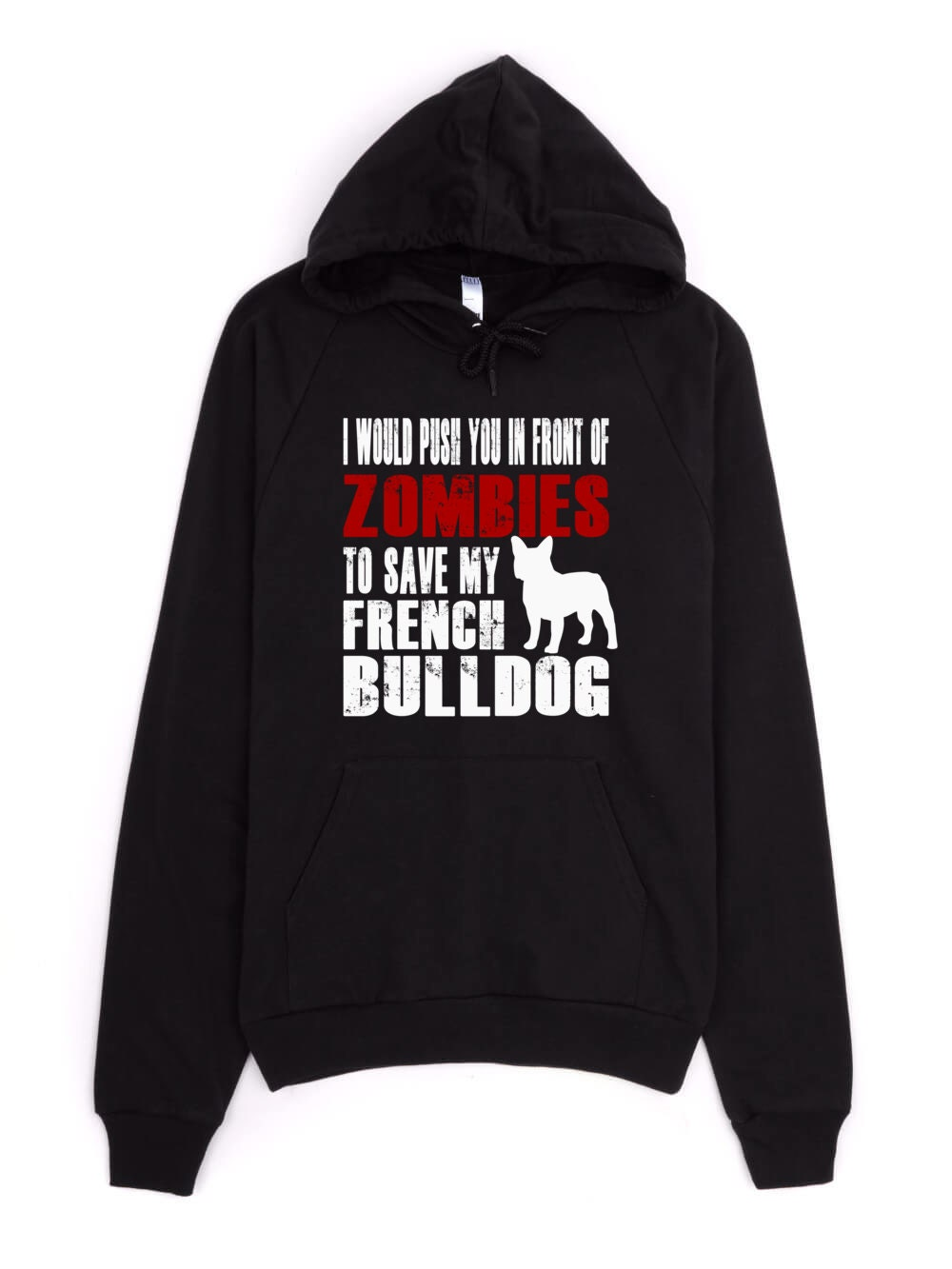 French Bulldog Sweatshirt - I Would Push You In Front Of Zombies To Save My French Bulldog - My Dog French Bulldog Hoodie