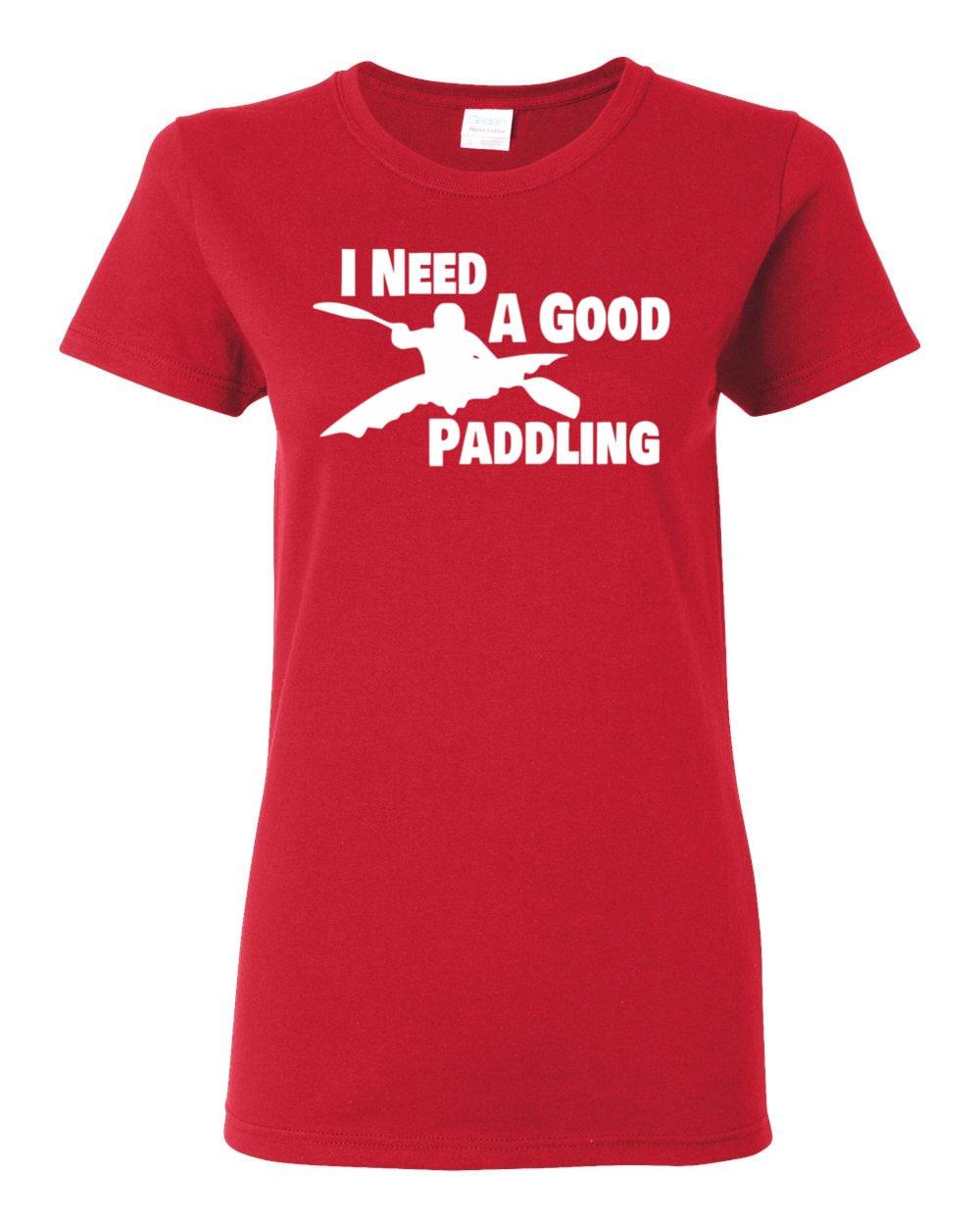Kayak T-shirt - I Need A Good Paddling - Paddle Life Kayaking Womens T-shirt
