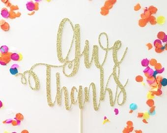 Glitter Give Thanks Cake Topper, Thankful Cake Topper, Thanksgiving Cake Topper, Pie Topper, Holiday Cake Topper, Gobble Til You Wobble
