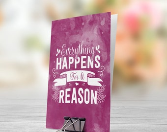 Everything Happens For A Reason 5x7 inch Folded Greeting Card - GC1021
