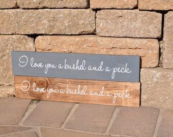 I Love You A Bushel And A Peck Wooden Sign