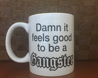 Damn it feels good to be a Gangster coffee mug!  *Coffee mug, coffee cup, funny coffee mug, funny coffee cup, gift, personalized mugs