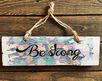 Bright, Rustic 'Be Strong' Reclaimed Timber Wall Hanging