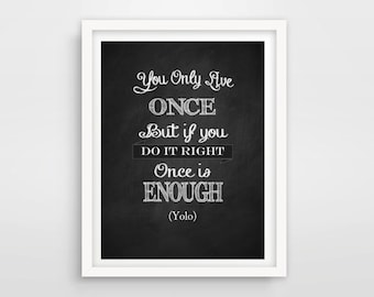 YOLO Print / You Only Live Once But If You Do It Right Once Is Enough / Instant Download / Digital Printable Wall Art / Inspirational Art