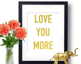 Love You More, Gold Wall Art, Real Gold Foil, I love you Print, relationship, gift for her, love home decor