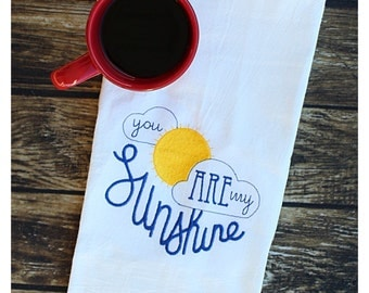 You Are My Sunshine Kitchen Towel/Dishcloth - Flour Sack Towel