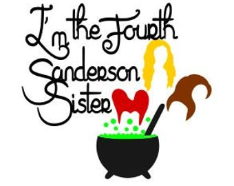 I'm the Fourth Sanderson Sister; SVG, DXF, PS, Ai and Pdf Digital Files for Electronic Cutting Machines