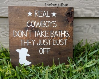 Real Cowboys Don't Take Baths, They Just Dust Off Wood Sign